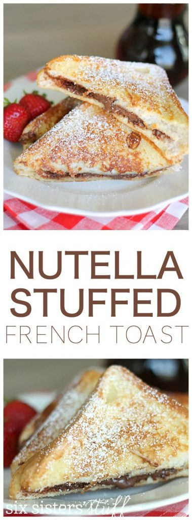 Nutella Stuffed French Toast from SixSistersStuff.com