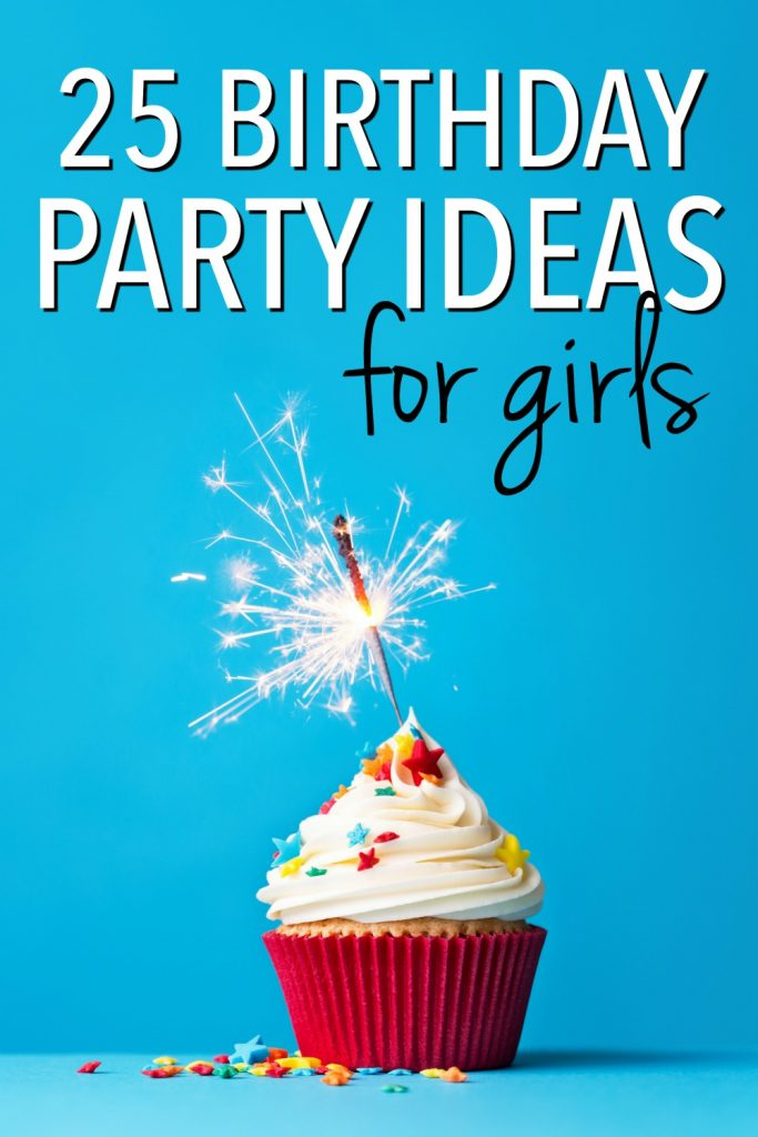 Need Some Ideas For A Girls Birthday Party Look No Further These Themes Are So Fun All Ages And Budgets