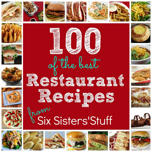 100 Of The Best Restaurant Copycat Recipes Six Sisters Stuff
