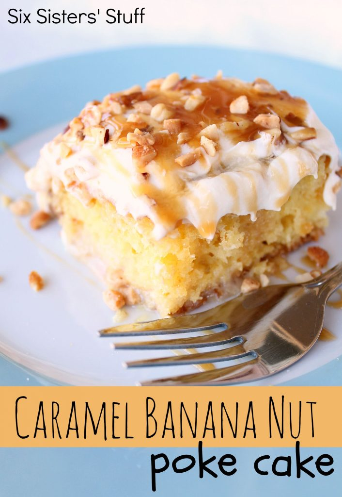 Caramel Banana Nut Poke Cake Recipe Six Sisters Stuff