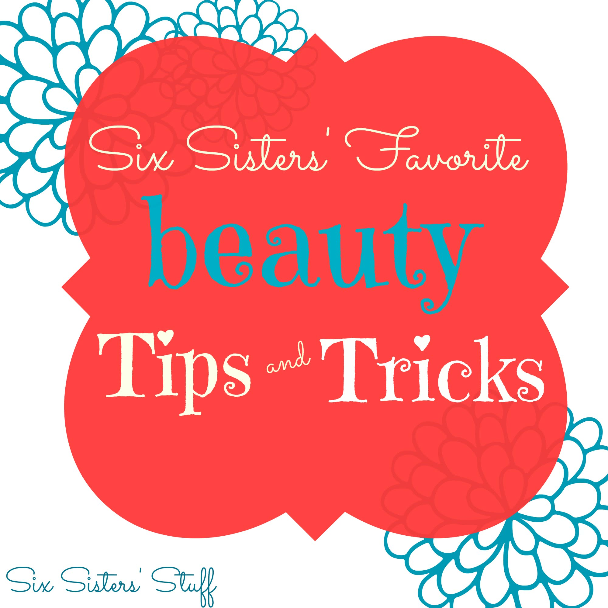 The Six Sisters' Favorite Beauty Tips and Tricks