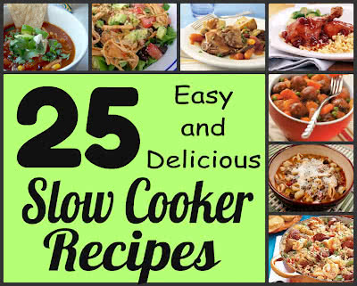 25 Delicious SLOW COOKER RECIPES