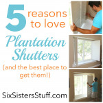 5 Reasons to Love Plantation Shutters SixSistersStuff