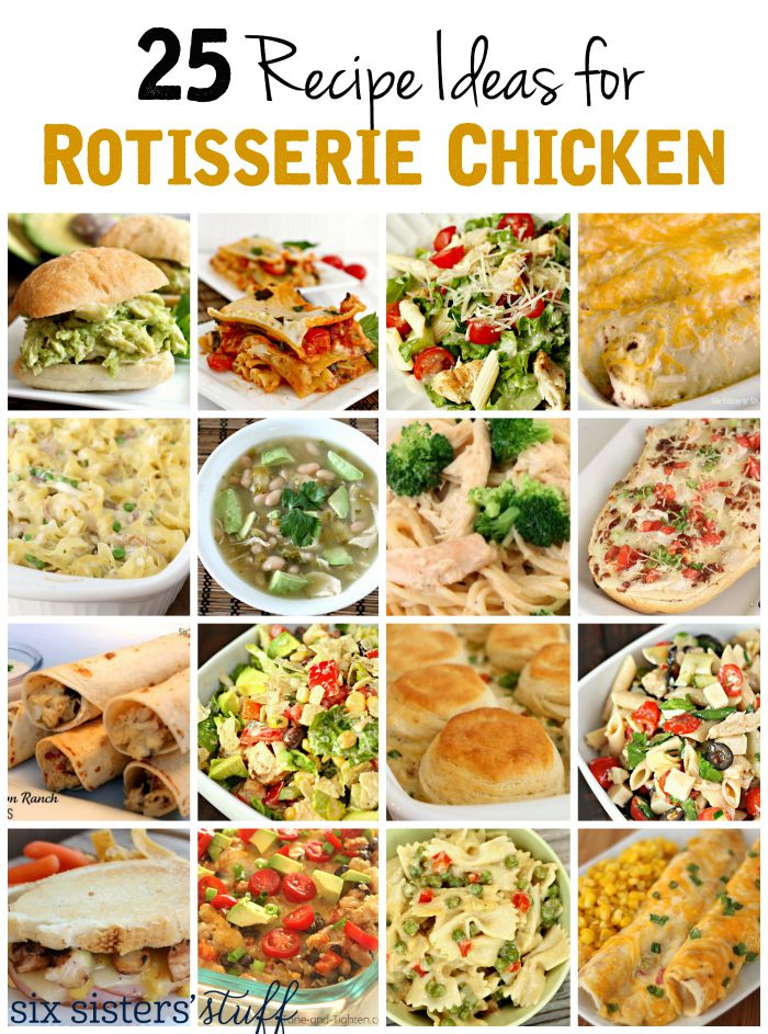 25 Recipe Ideas For Rotisserie Chicken Six Sisters Stuff