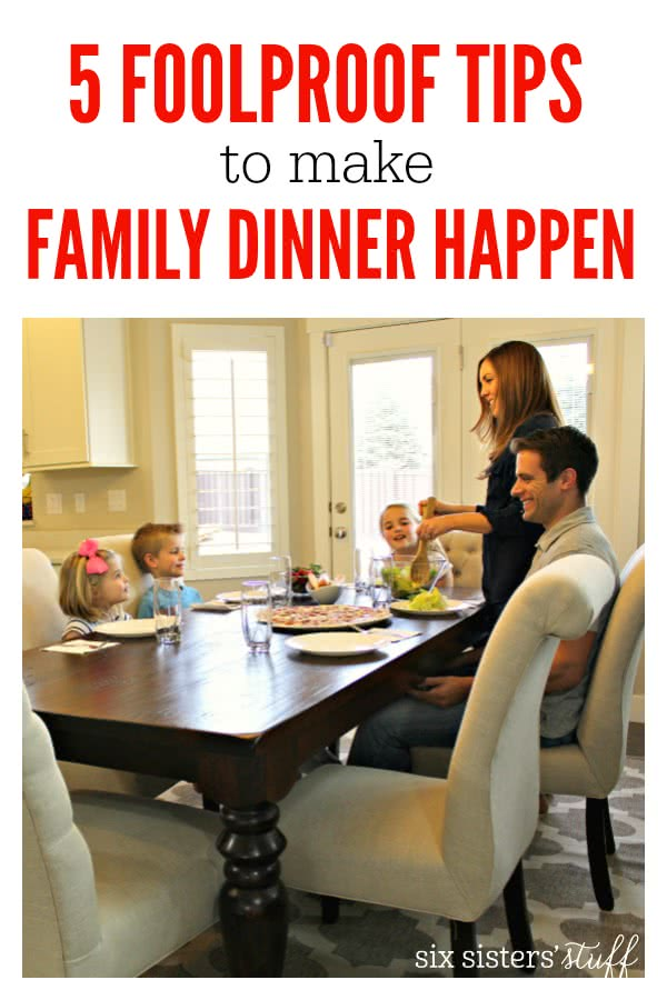 5 foolproof tips to make family dinner happen on SixSistersStuff