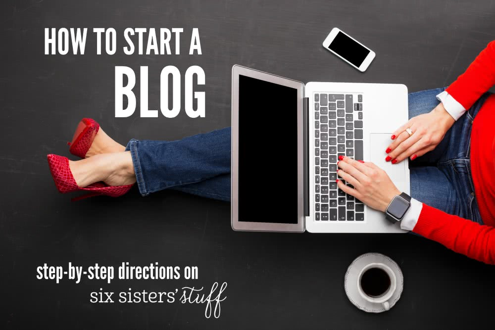 HOW TO START A BLOG ON SIXSISTERSSTUFF