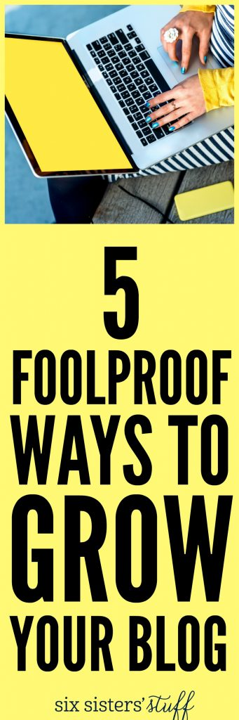 5 Foolproof Ways to GROW your Blog from SixSistersStuff