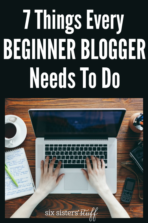 7 Things Every Beginner Blogger Needs To Do on SixSistersStuff