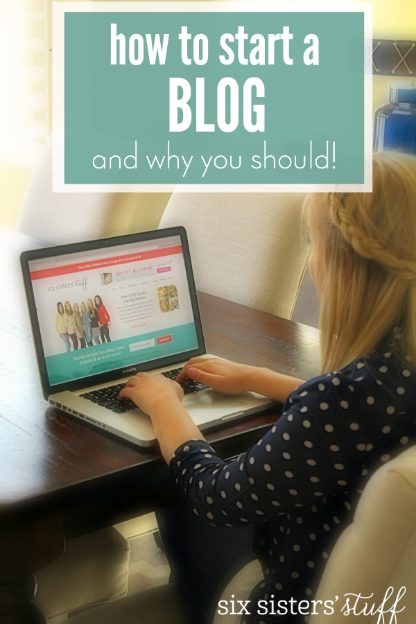 How to start a blog and why you should on SixSistersStuff