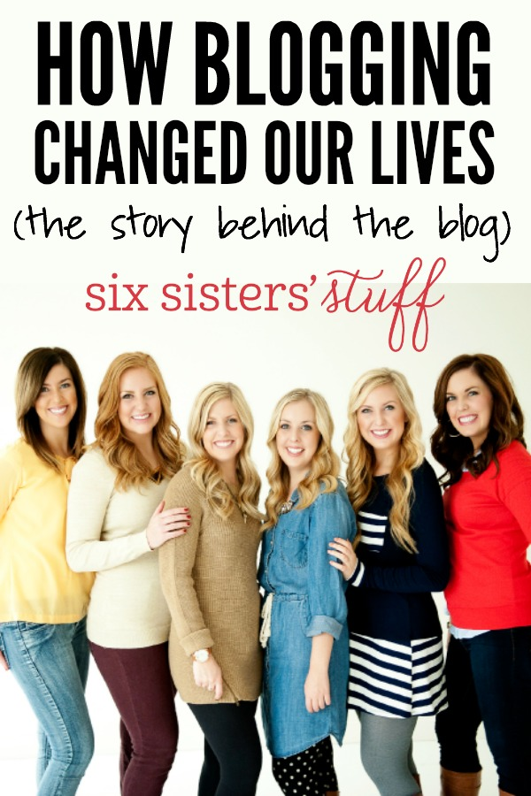 How Blogging Changed our Lives from SixSistersStuff
