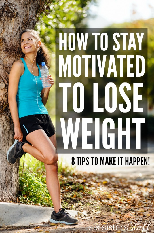 How to stay motivated to lose weight on SixSistersStuff.com