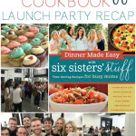 Six Sisters' Stuff Cookbook Launch Party Recap