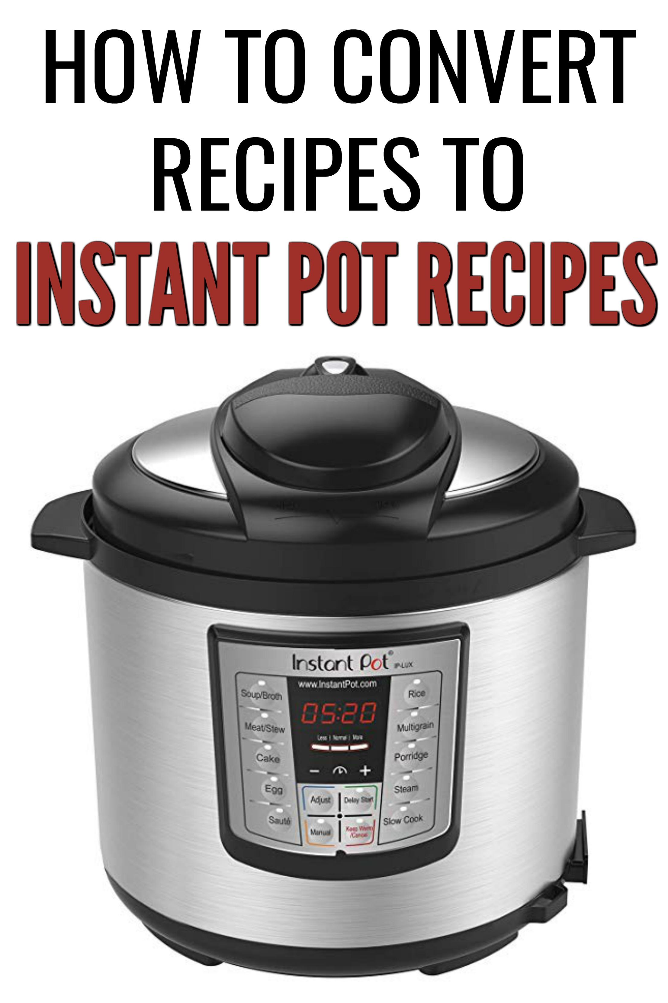 How to Convert Recipes into Instant Pot Recipes (9 Tips)