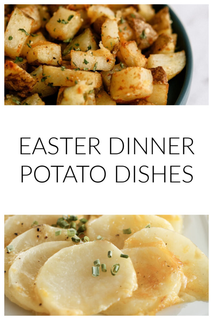 Easter dinner potato dishes - cheesy potatoes and roasted potatoes